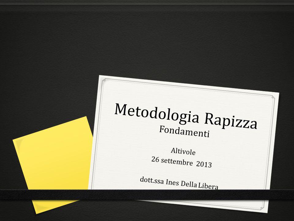 Metodologia Rapizza Fondamenti Altivole 26 settembre 2013 dott.ssa Ines Della Libera