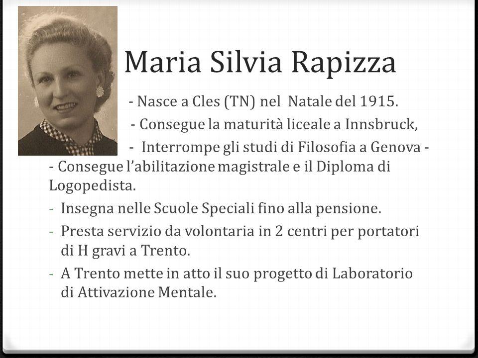 Maria Silvia Rapizza Nasce a - Nasce a Cles (TN) nel Natale del 1915. 0 - Consegue la maturità liceale a Innsbruck, - Interrompe gli studi di Filosofi