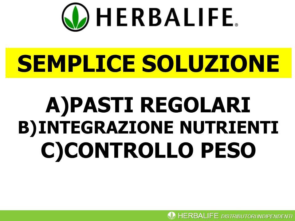 HERBALIFE DISTRIBUTORI INDIPENDENTI SEMPLICE SOLUZIONE A)PASTI REGOLARI B)INTEGRAZIONE NUTRIENTI C)CONTROLLO PESO