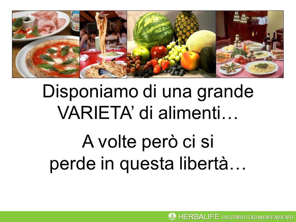 HERBALIFE DISTRIBUTORI INDIPENDENTI Disponiamo di una grande VARIETA' di alimenti… A volte però ci si perde in questa libertà…