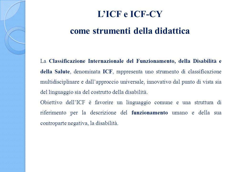 L'ICF e ICF-CY come strumenti della didattica La Classificazione Internazionale del Funzionamento, della Disabilità e della Salute, denominata ICF, ra