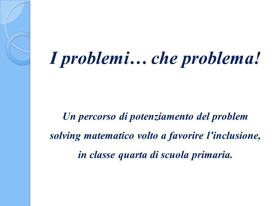 I problemi… che problema! Un percorso di potenziamento del problem solving matematico volto a favorire l'inclusione, in classe quarta di scuola primar