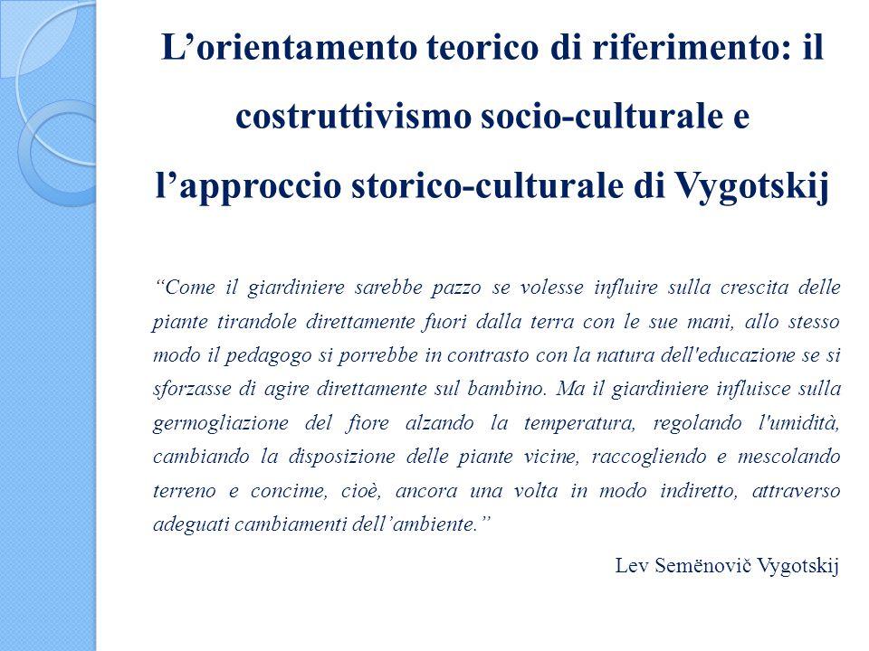 """L'orientamento teorico di riferimento: il costruttivismo socio-culturale e l'approccio storico-culturale di Vygotskij """"Come il giardiniere sarebbe paz"""