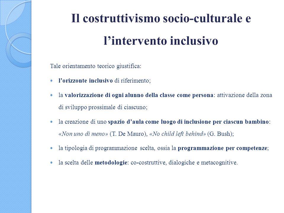 Il costruttivismo socio-culturale e l'intervento inclusivo Tale orientamento teorico giustifica: l'orizzonte inclusivo di riferimento; la valorizzazio