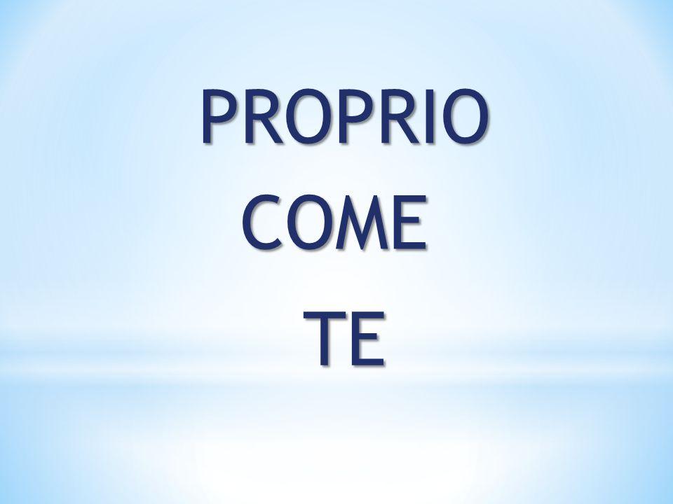 PROPRIO COME TE