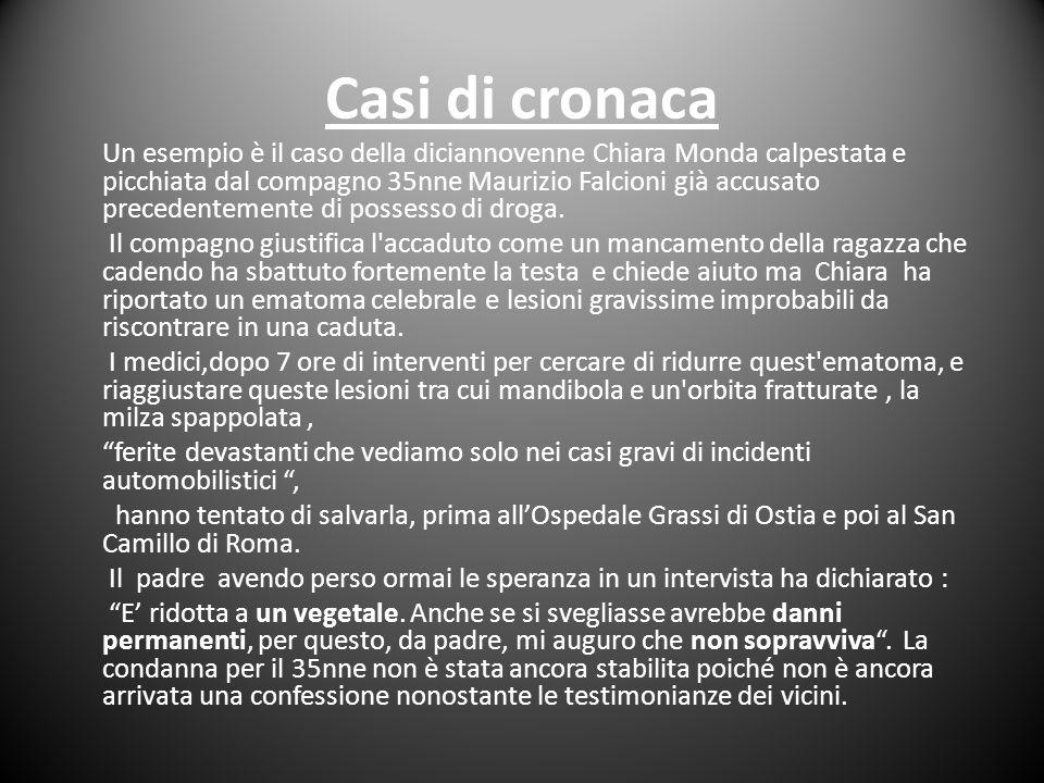 Casi di cronaca Un esempio è il caso della diciannovenne Chiara Monda calpestata e picchiata dal compagno 35nne Maurizio Falcioni già accusato precede