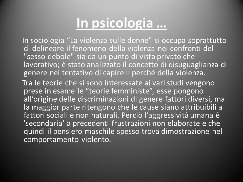 """In psicologia … In sociologia """"La violenza sulle donne"""" si occupa soprattutto di delineare il fenomeno della violenza nei confronti del"""