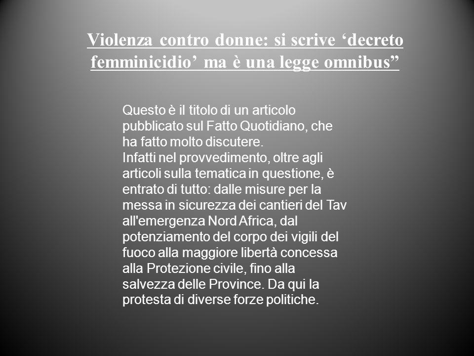 """Violenza contro donne: si scrive 'decreto femminicidio' ma è una legge omnibus"""" Questo è il titolo di un articolo pubblicato sul Fatto Quotidiano, che"""