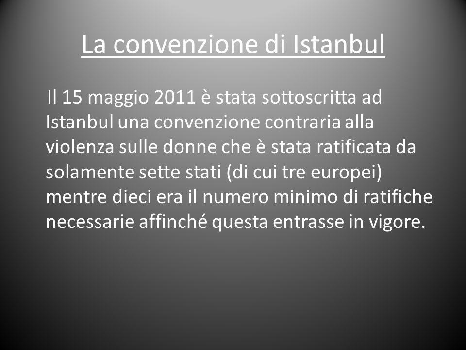 La convenzione di Istanbul Il 15 maggio 2011 è stata sottoscritta ad Istanbul una convenzione contraria alla violenza sulle donne che è stata ratifica