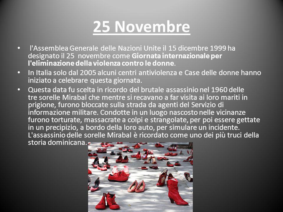25 Novembre l'Assemblea Generale delle Nazioni Unite il 15 dicembre 1999 ha designato il 25 novembre come Giornata internazionale per l'eliminazione d