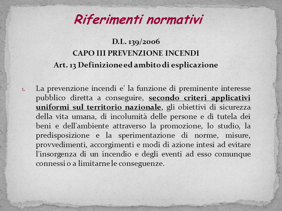 D.L.139/2006 CAPO III PREVENZIONE INCENDI Art. 13 Definizione ed ambito di esplicazione 1.