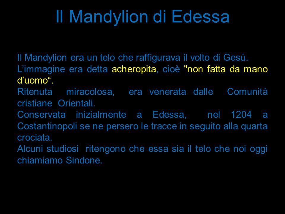 Il Mandylion di Edessa Il Mandylion era un telo che raffigurava il volto di Gesù. L'immagine era detta acheropita, cioè