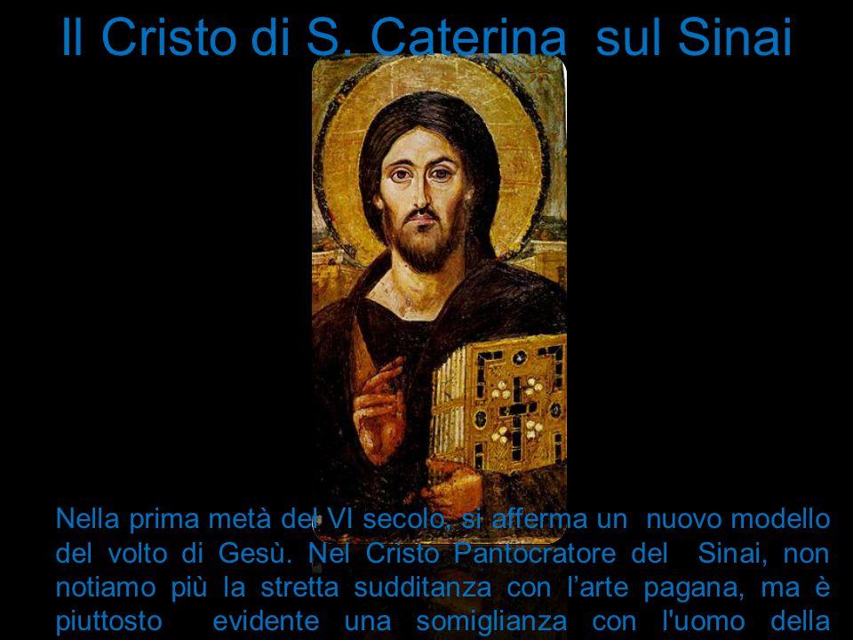 Il Cristo di S. Caterina sul Sinai Nella prima metà del VI secolo, si afferma un nuovo modello del volto di Gesù. Nel Cristo Pantocratore del Sinai, n