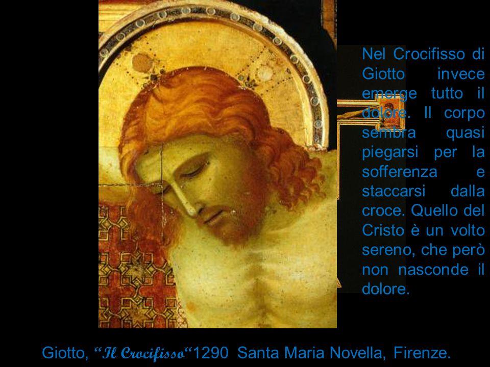 Nel Crocifisso di Giotto invece emerge tutto il dolore. Il corpo sembra quasi piegarsi per la sofferenza e staccarsi dalla croce. Quello del Cristo è