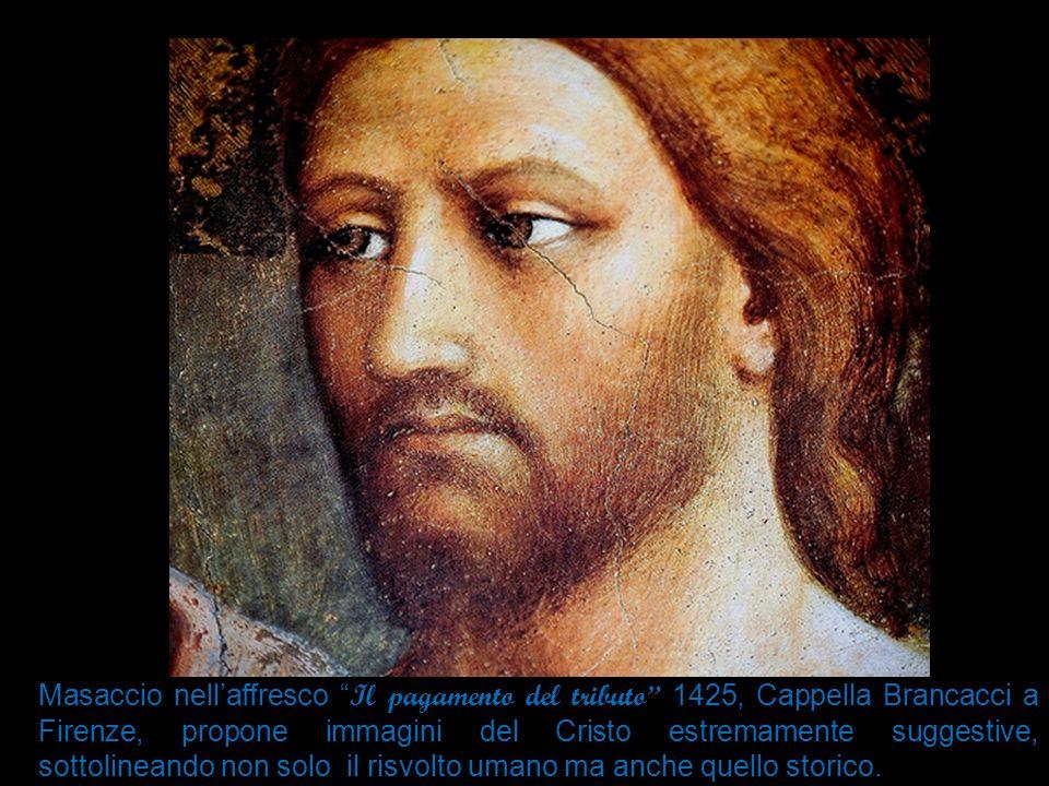 """Masaccio nell'affresco """" Il pagamento del tributo"""" 1 425, C appella Brancacci a Firenze, propone immagini del Cristo estremamente suggestive, sottolin"""