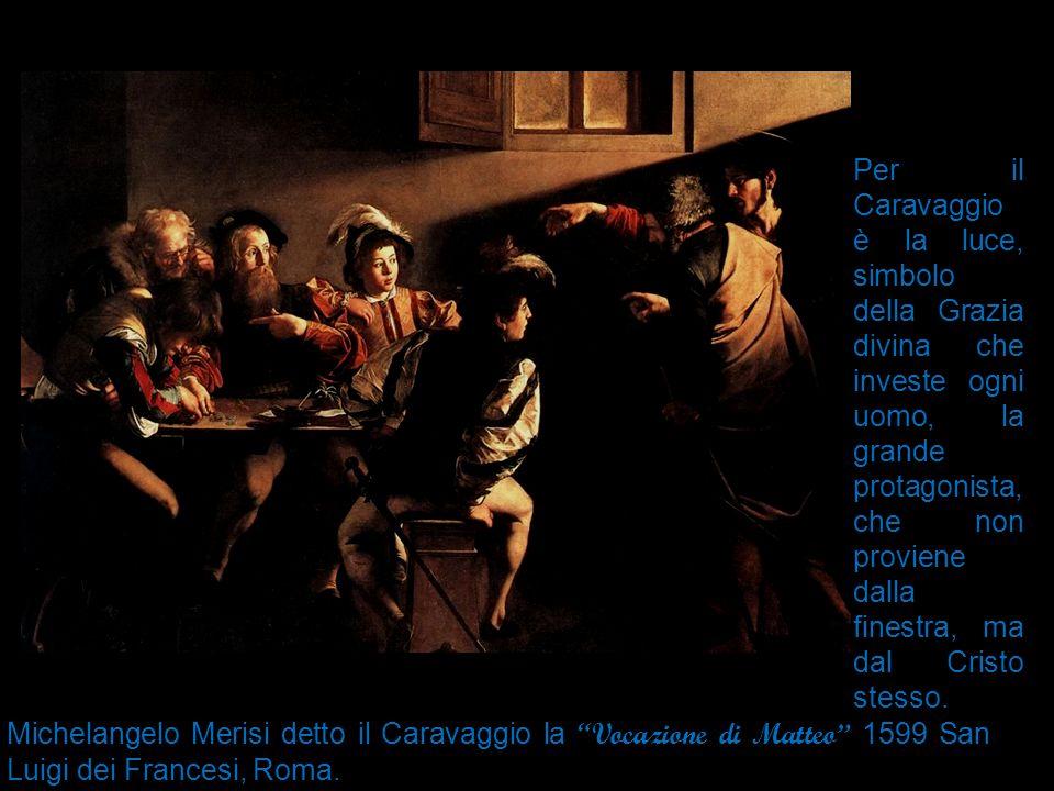"""Michelangelo Merisi detto il Caravaggio la """"Vocazione di Matteo"""" 1 599 San Luigi dei Francesi, Roma. Per il Caravaggio è la luce, simbolo della Grazia"""
