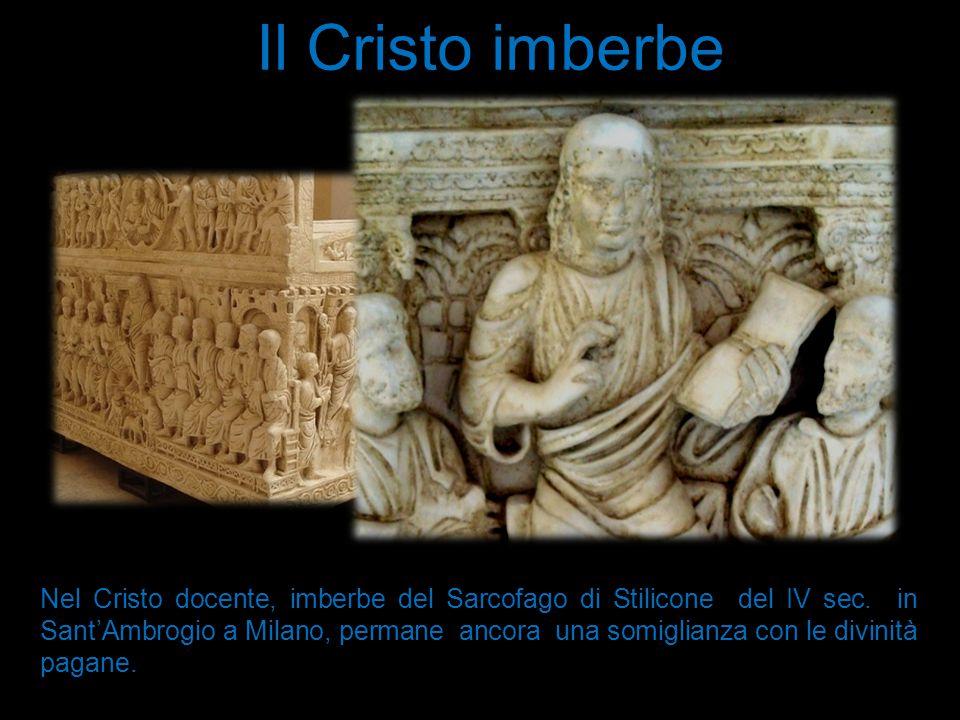 Il Cristo imberbe Nel Cristo docente, imberbe del Sarcofago di Stilicone del IV sec. in Sant'Ambrogio a Milano, permane ancora una somiglianza con le