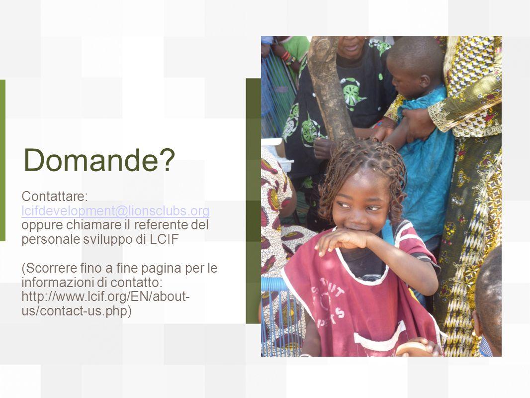 Domande? Contattare: lcifdevelopment@lionsclubs.org lcifdevelopment@lionsclubs.org oppure chiamare il referente del personale sviluppo di LCIF (Scorre