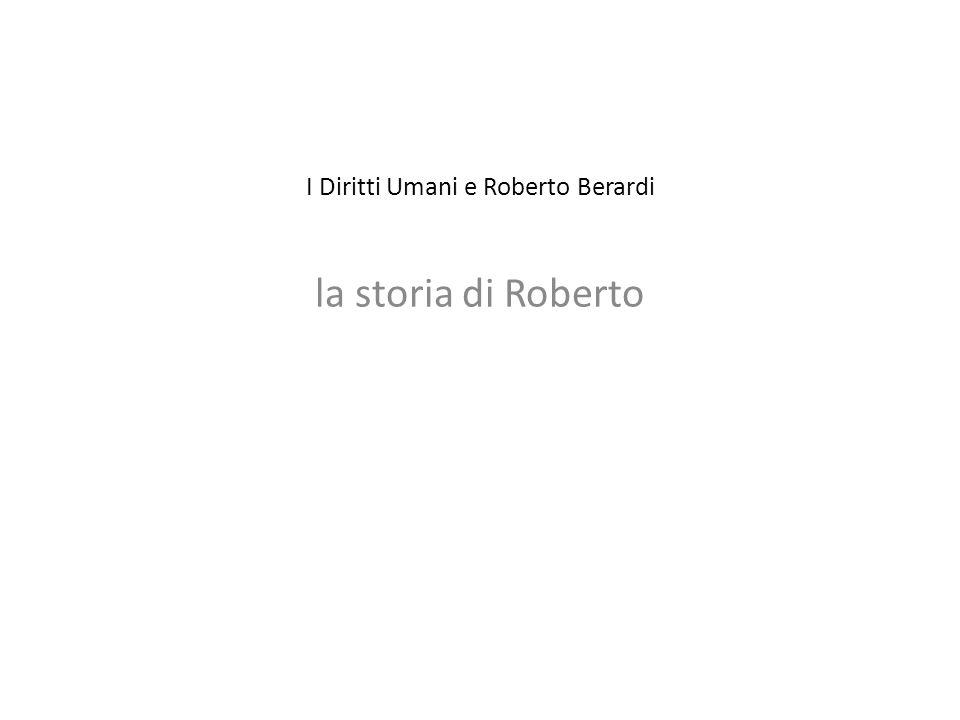 I Diritti Umani e Roberto Berardi la storia di Roberto