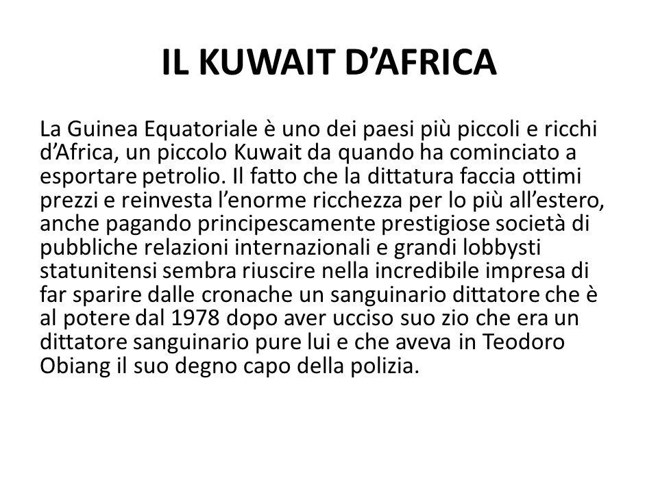IL KUWAIT D'AFRICA La Guinea Equatoriale è uno dei paesi più piccoli e ricchi d'Africa, un piccolo Kuwait da quando ha cominciato a esportare petrolio