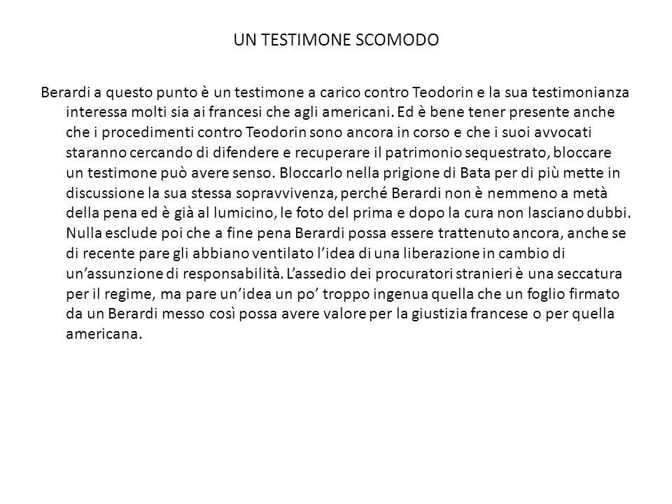 UN TESTIMONE SCOMODO Berardi a questo punto è un testimone a carico contro Teodorin e la sua testimonianza interessa molti sia ai francesi che agli am