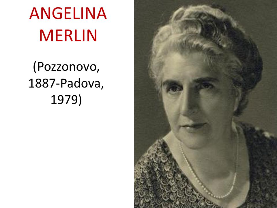 ANGELINA MERLIN (Pozzonovo, 1887-Padova, 1979)