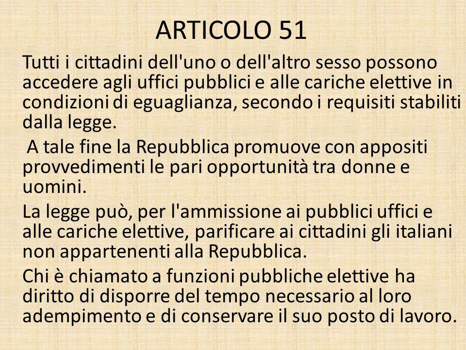ARTICOLO 51 Tutti i cittadini dell'uno o dell'altro sesso possono accedere agli uffici pubblici e alle cariche elettive in condizioni di eguaglianza,