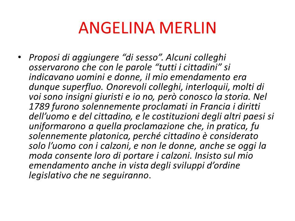 """ANGELINA MERLIN Proposi di aggiungere """"di sesso"""". Alcuni colleghi osservarono che con le parole """"tutti i cittadini"""" si indicavano uomini e donne, il m"""