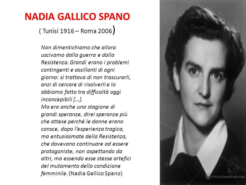 NADIA GALLICO SPANO ( Tunisi 1916 – Roma 2006 ) Non dimentichiamo che allora uscivamo dalla guerra e dalla Resistenza. Grandi erano i problemi conting