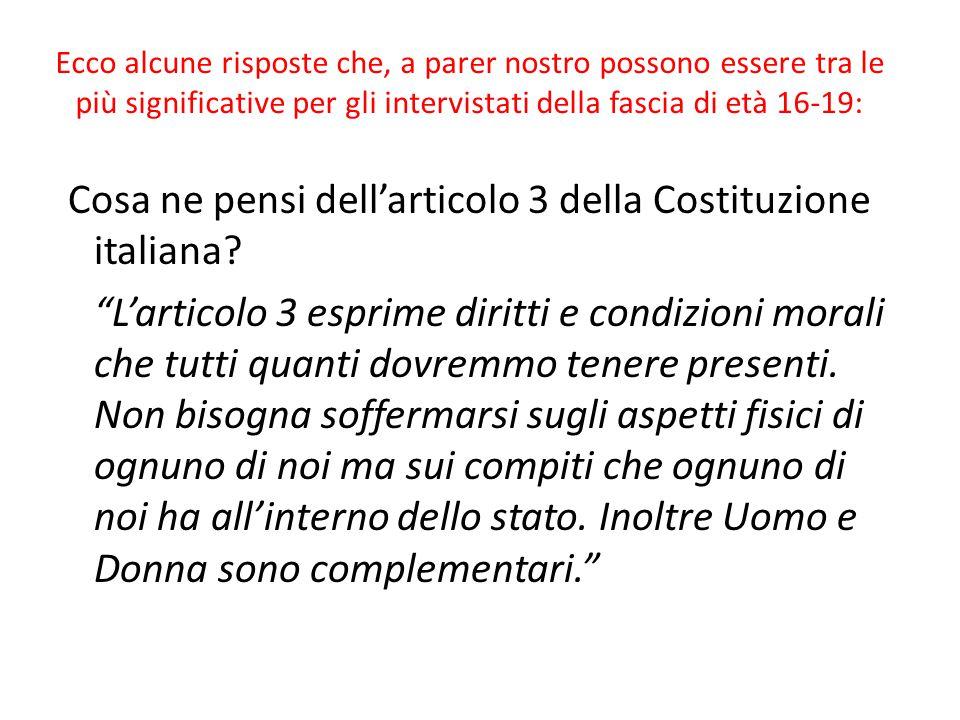 Ecco alcune risposte che, a parer nostro possono essere tra le più significative per gli intervistati della fascia di età 16-19: Cosa ne pensi dell'articolo 3 della Costituzione italiana.