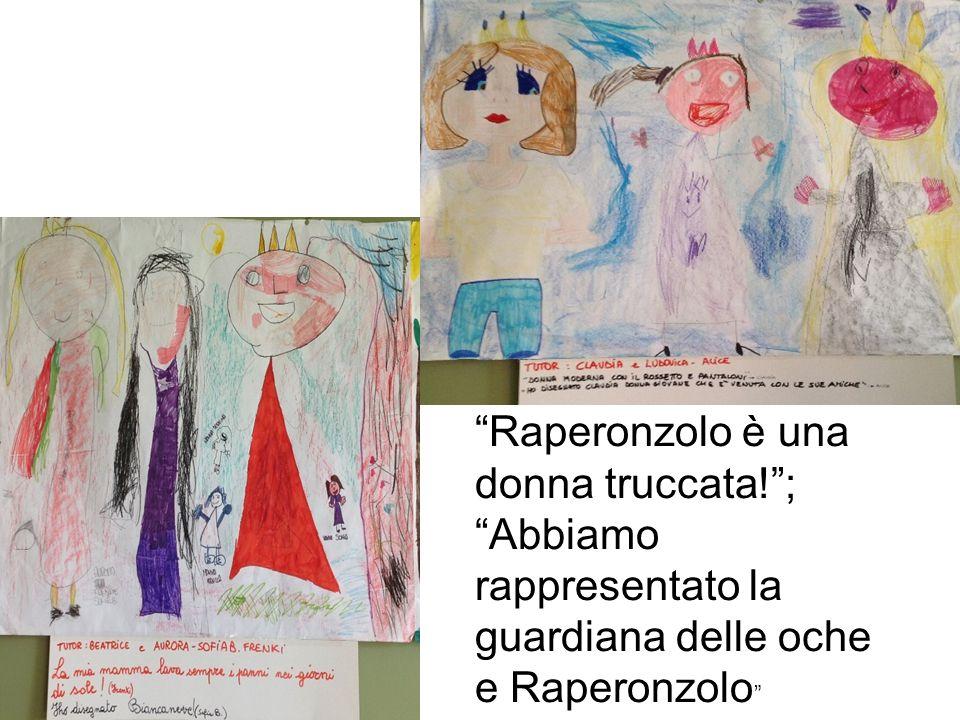 Raperonzolo è una donna truccata! ; Abbiamo rappresentato la guardiana delle oche e Raperonzolo