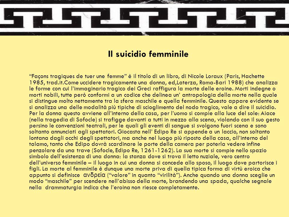 """Il suicidio femminile """"Façons tragiques de tuer une femme"""" è il titolo di un libro, di Nicole Loraux (Paris, Hachette 1985, trad.it.Come uccidere trag"""
