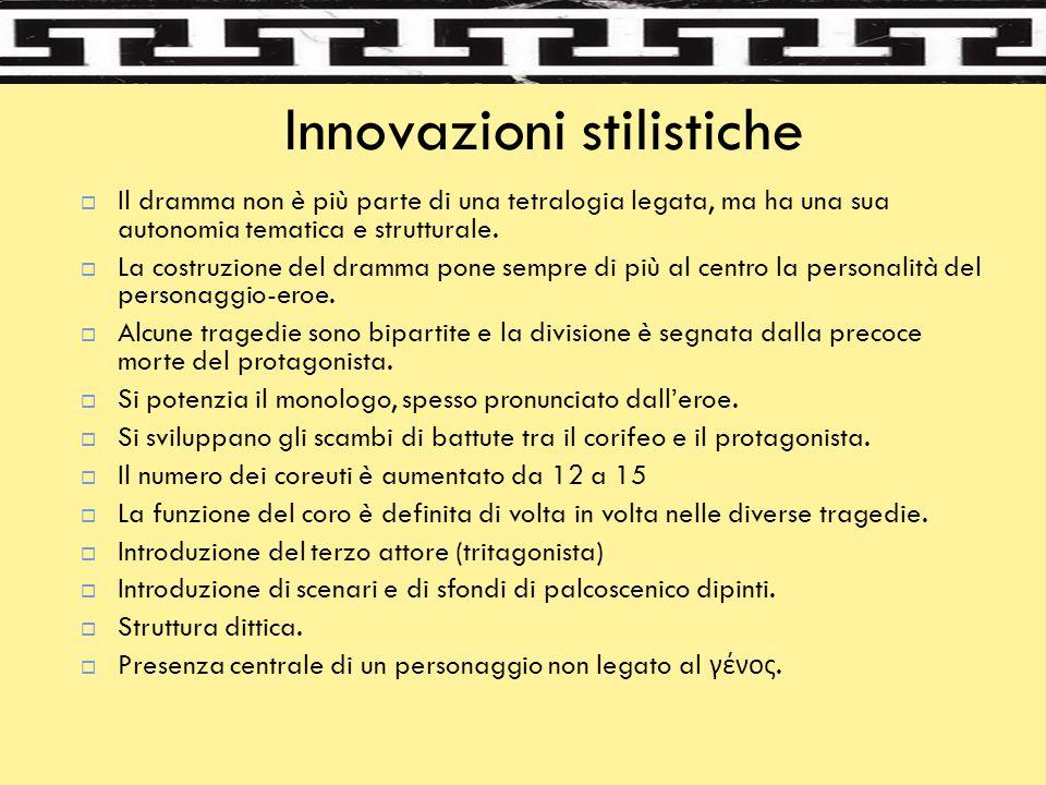 Innovazioni stilistiche  Il dramma non è più parte di una tetralogia legata, ma ha una sua autonomia tematica e strutturale.  La costruzione del dra