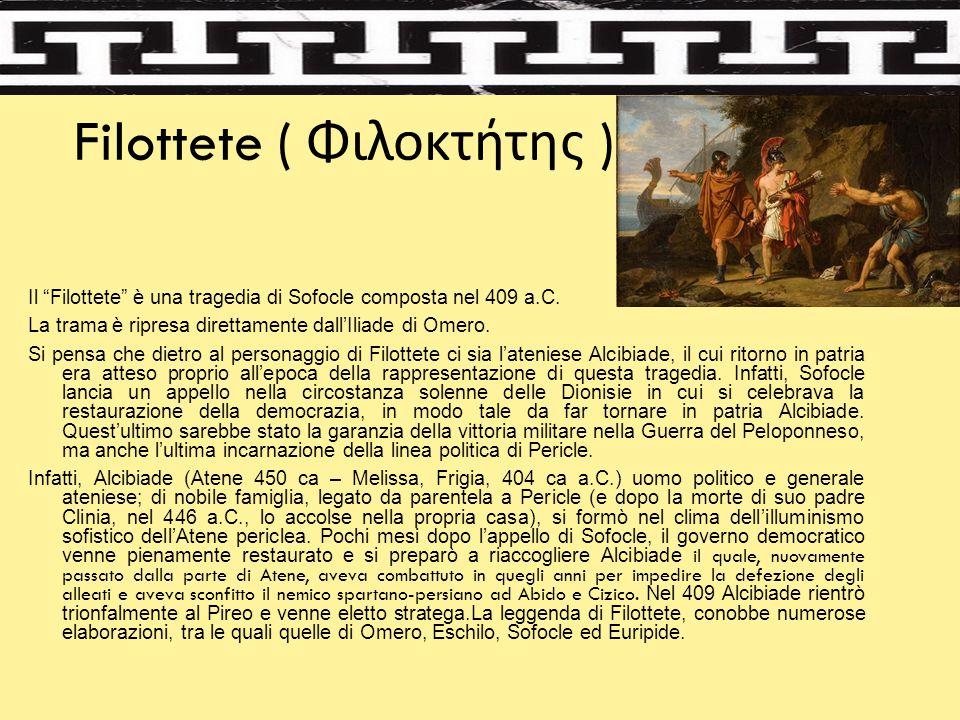"""Filottete ( Φιλοκτήτης ) Il """"Filottete"""" è una tragedia di Sofocle composta nel 409 a.C. La trama è ripresa direttamente dall'Iliade di Omero. Si pensa"""
