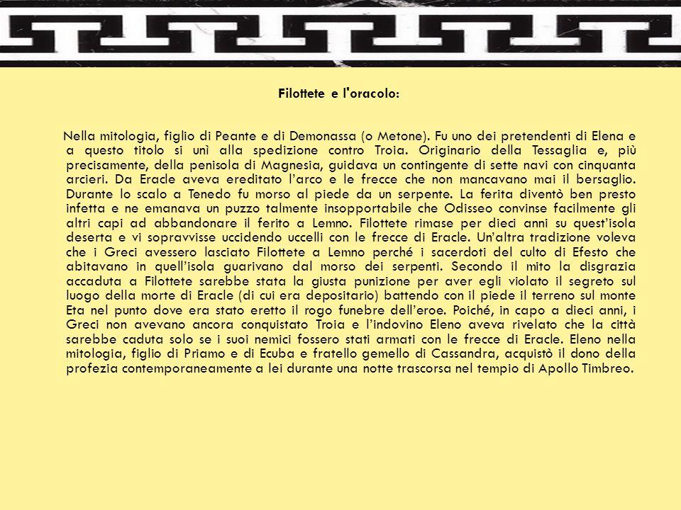 Filottete e l'oracolo: Nella mitologia, figlio di Peante e di Demonassa (o Metone). Fu uno dei pretendenti di Elena e a questo titolo si unì alla sped