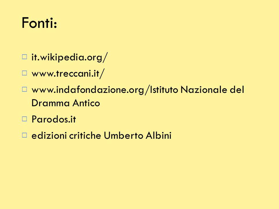 Fonti:  it.wikipedia.org/   www.treccani.it/   www.indafondazione.org/  Istituto Nazionale del Dramma Antico  Parodos.it  edizioni critiche Um