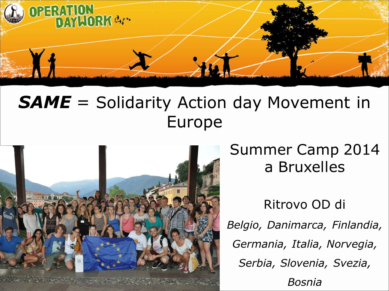 SAME = Solidarity Action day Movement in Europe Summer Camp 2014 a Bruxelles Ritrovo OD di Belgio, Danimarca, Finlandia, Germania, Italia, Norvegia, Serbia, Slovenia, Svezia, Bosnia