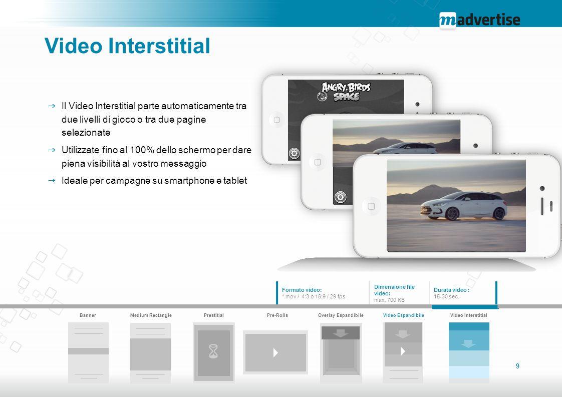 9 Video Interstitial  Il Video Interstitial parte automaticamente tra due livelli di gioco o tra due pagine selezionate  Utilizzate fino al 100% del