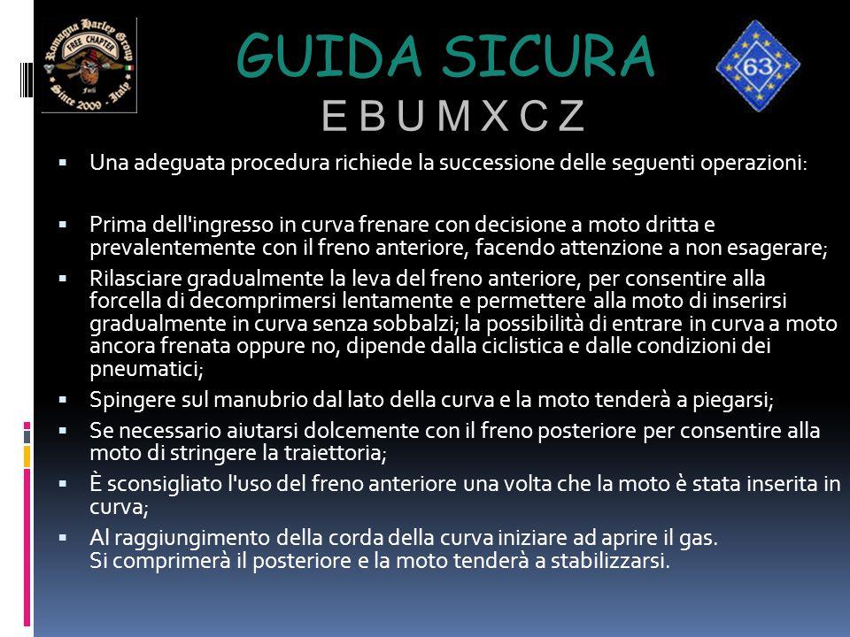 GUIDA SICURA E B U M X C Z  Una adeguata procedura richiede la successione delle seguenti operazioni:  Prima dell'ingresso in curva frenare con deci
