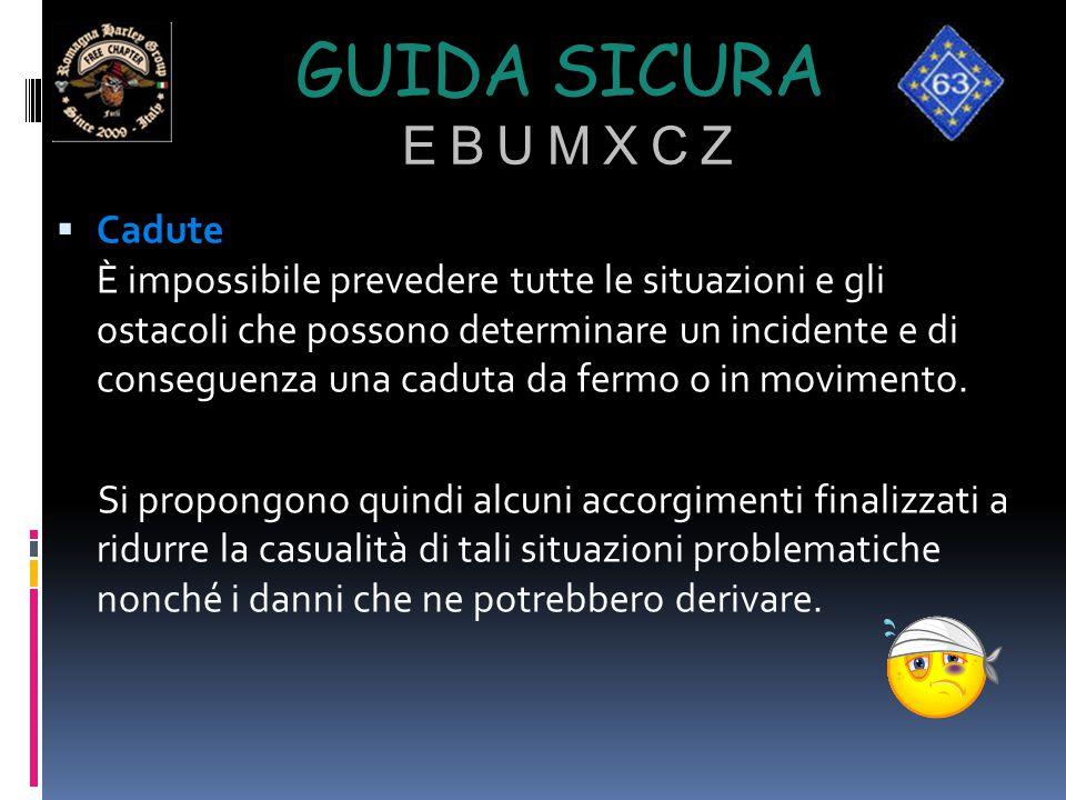 GUIDA SICURA E B U M X C Z  Cadute È impossibile prevedere tutte le situazioni e gli ostacoli che possono determinare un incidente e di conseguenza u