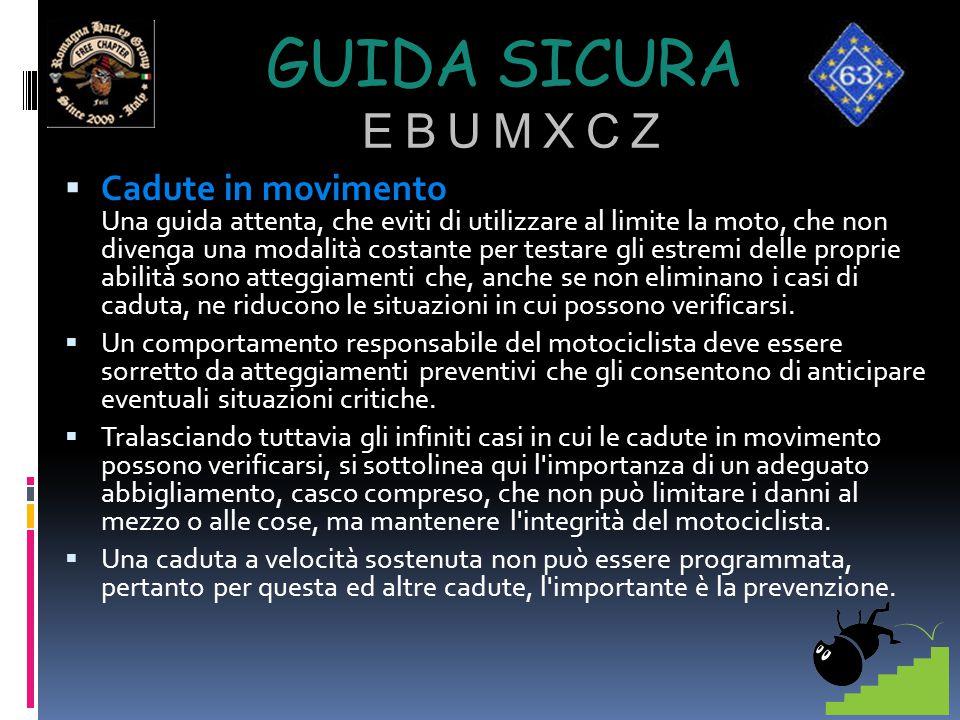GUIDA SICURA E B U M X C Z  Cadute in movimento Una guida attenta, che eviti di utilizzare al limite la moto, che non divenga una modalità costante p