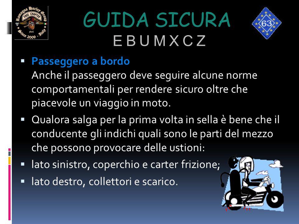 GUIDA SICURA E B U M X C Z  Passeggero a bordo Anche il passeggero deve seguire alcune norme comportamentali per rendere sicuro oltre che piacevole u