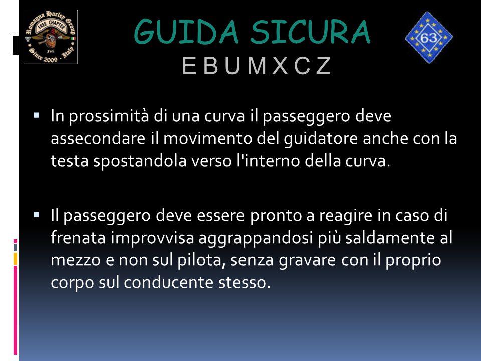 GUIDA SICURA E B U M X C Z  In prossimità di una curva il passeggero deve assecondare il movimento del guidatore anche con la testa spostandola verso