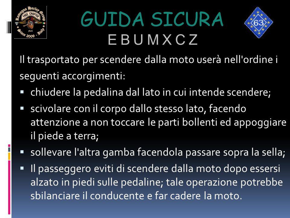 GUIDA SICURA E B U M X C Z Il trasportato per scendere dalla moto userà nell'ordine i seguenti accorgimenti:  chiudere la pedalina dal lato in cui in