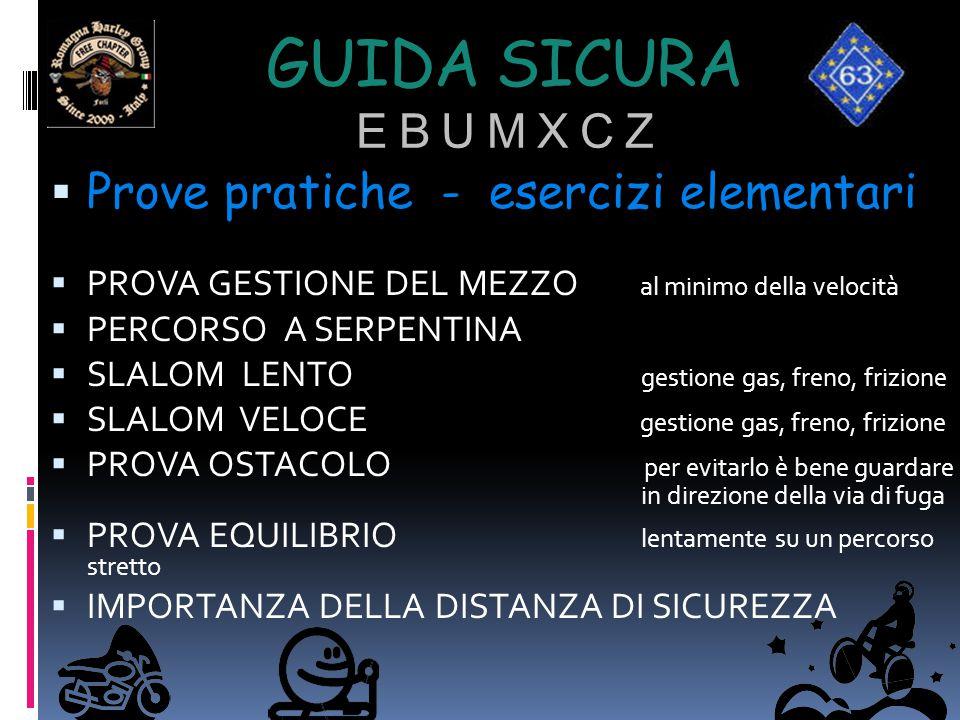 GUIDA SICURA E B U M X C Z  Prove pratiche - esercizi elementari  PROVA GESTIONE DEL MEZZO al minimo della velocità  PERCORSO A SERPENTINA  SLALOM