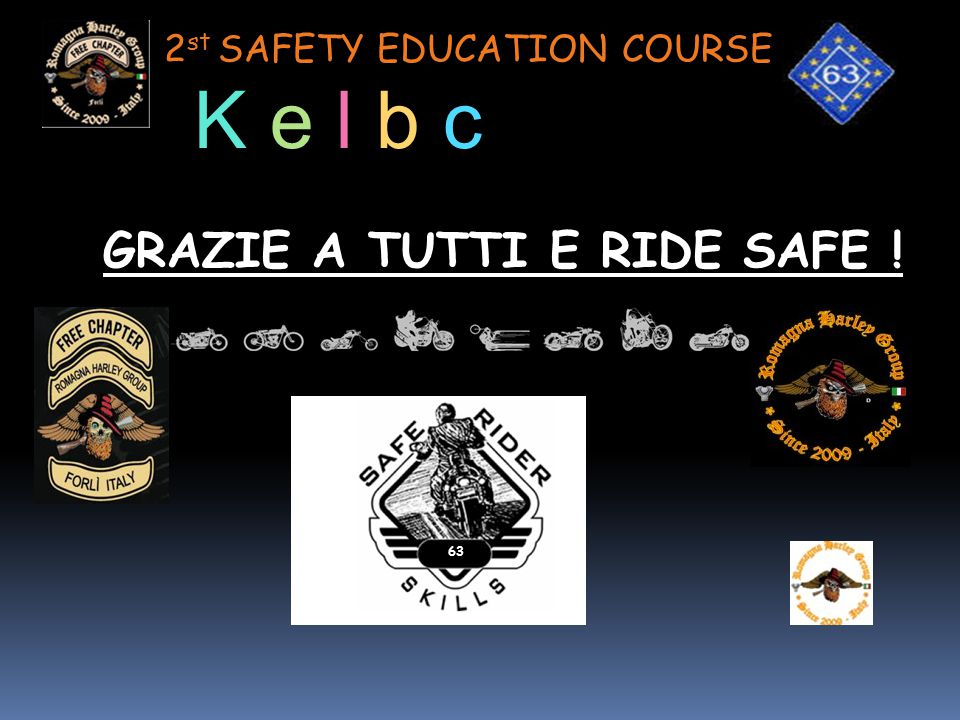 2 st SAFETY EDUCATION COURSE GRAZIE A TUTTI E RIDE SAFE ! 63 K e l b c