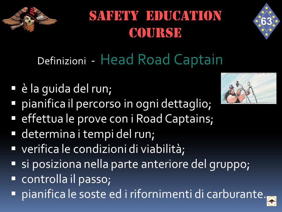 Definizioni - Head Road Captain  è la guida del run;  pianifica il percorso in ogni dettaglio;  effettua le prove con i Road Captains;  determina