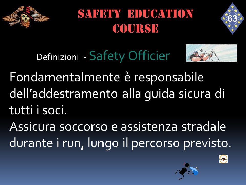 Definizioni - Safety Officier Fondamentalmente è responsabile dell'addestramento alla guida sicura di tutti i soci. Assicura soccorso e assistenza str