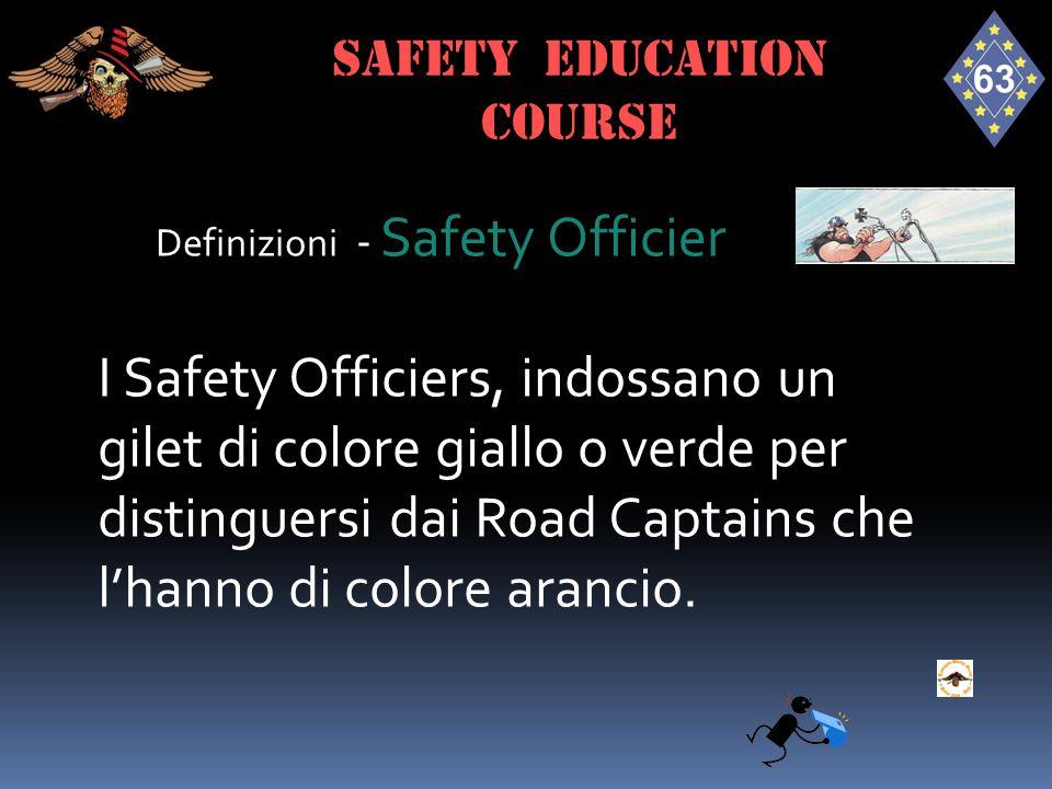 Definizioni - Safety Officier I Safety Officiers, indossano un gilet di colore giallo o verde per distinguersi dai Road Captains che l'hanno di colore