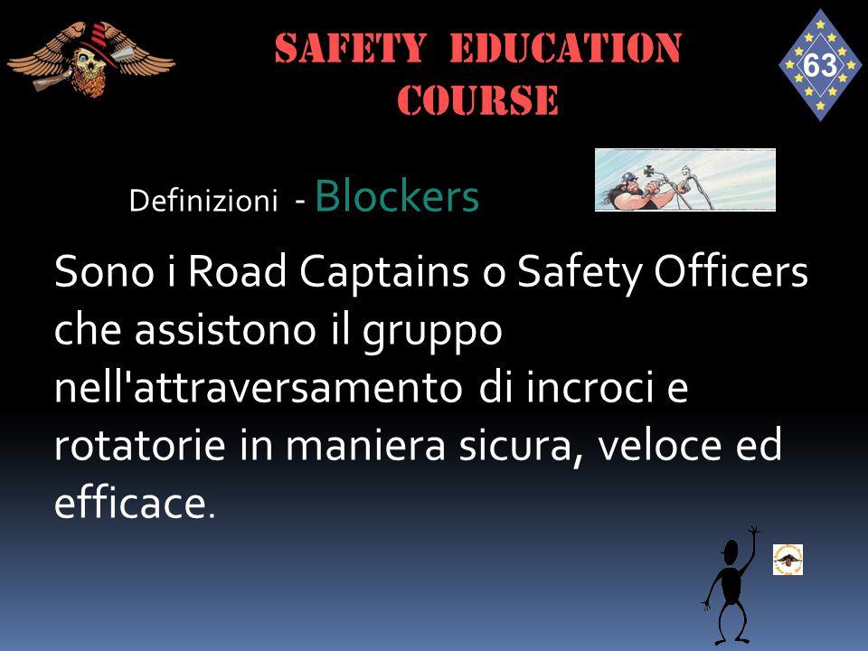 Definizioni - Blockers Sono i Road Captains o Safety Officers che assistono il gruppo nell'attraversamento di incroci e rotatorie in maniera sicura, v